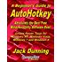 A Beginner's Guide to AutoHotkey, Absolutely the Best Free Windows Utility Software Ever! (Third Edition): Create Power Tools for Windows XP, Windows Vista, ... and Windows 10 (AutoHotkey Tips and Tricks)