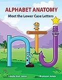 Alphabet Anatomy Meet the Lower Case Letters: Meet the Lower Case Letters