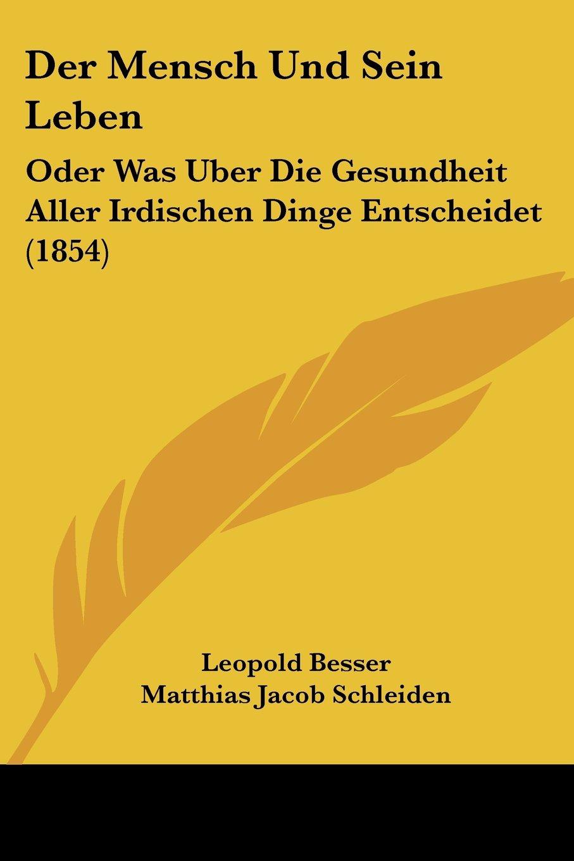 Read Online Der Mensch Und Sein Leben: Oder Was Uber Die Gesundheit Aller Irdischen Dinge Entscheidet (1854) (German Edition) pdf epub