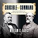 Crucible of Command: Ulysses S. Grant and Robert E. Lee - the War They Fought, the Peace They Forged Audiobook by William C. Davis Narrated by Traber Burns
