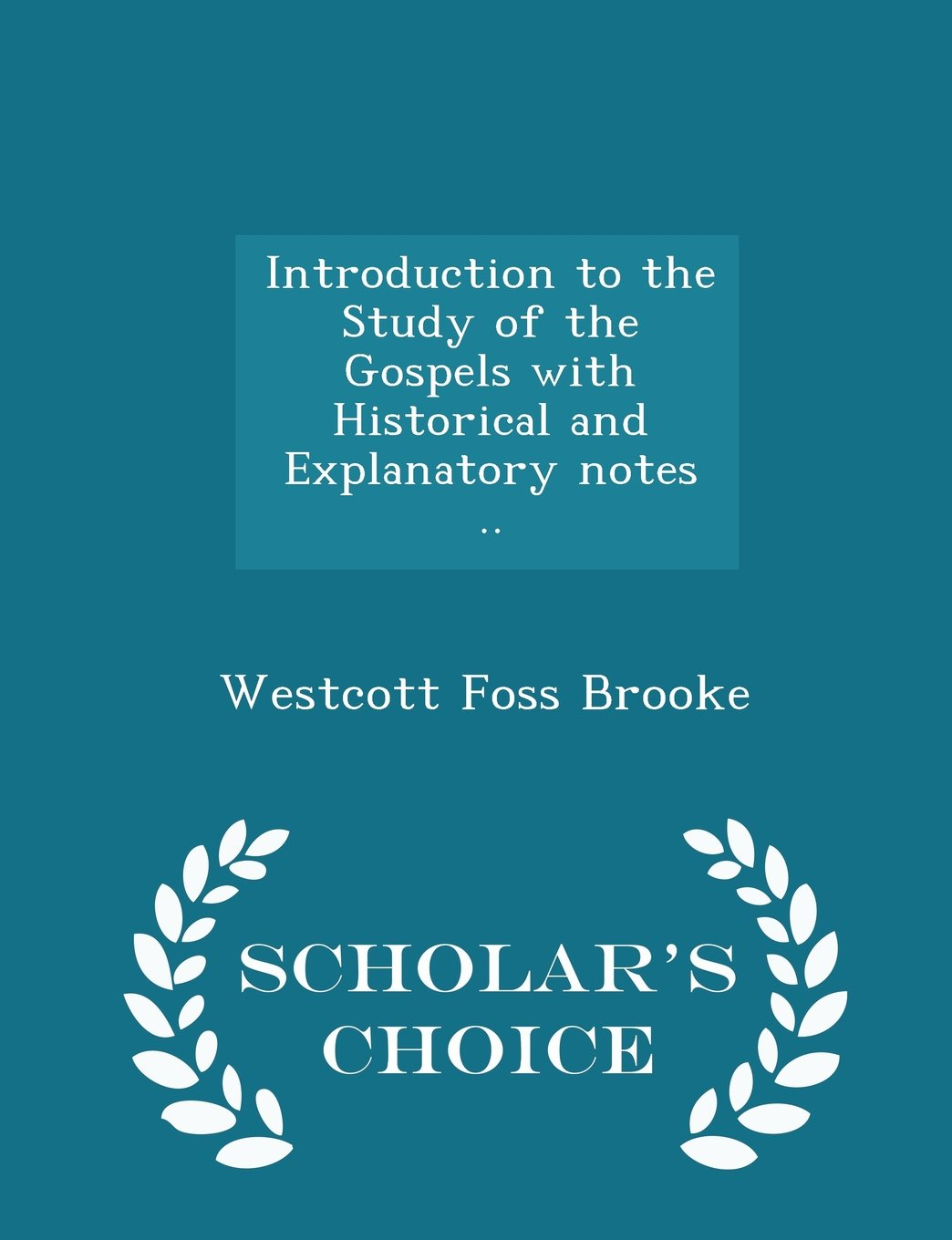 Read Online Introduction to the Study of the Gospels with Historical and Explanatory notes .. - Scholar's Choice Edition PDF