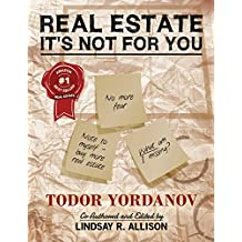 Real Estate: It's Not For You: REAL People with Real Estate Stories