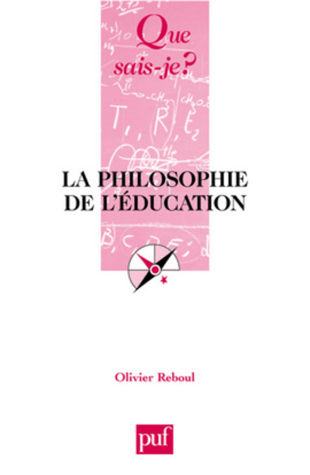 Que sais-je : La Philosophie de l'éducation Poche – 1 juin 2001 Olivier Reboul Que sais-je ? 2130519601 Philosophie - Education