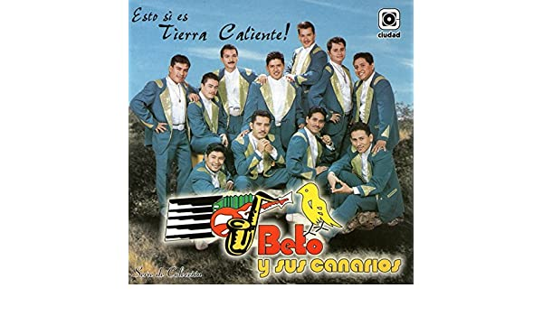 Esto Sí es Tierra Caliente by Beto Y Sus Canarios on Amazon Music - Amazon.com