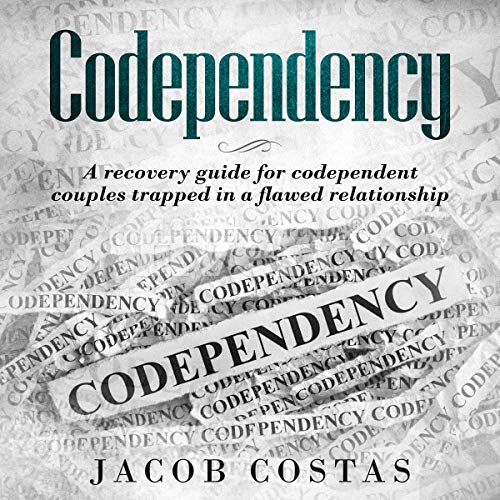 Pdf Self-Help Codependency: A Recovery Guide for Codependent Couples Trapped in a Flawed Relationship