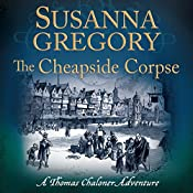 The Cheapside Corpse: Exploits of Thomas Chaloner, Book 10   Susanna Gregory