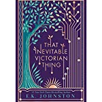 That Inevitable Victorian Thing | E. K. Johnston