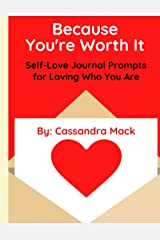 Because You're Worth It: Self-Love Journal Prompts for Loving Who You Are Paperback