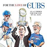 img - for For the Love of the Cubs: An A Z Primer for Cubs Fans of All Ages book / textbook / text book