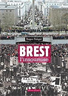 Brest l'insoumise : une biographie de la ville de Brest - cd 1, Faligot, Roger