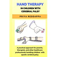 Hand Therapy in Children with Cerebral Palsy: A practical approach for parents, therapists, and other healthcare…