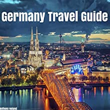 Germany Travel Guide Audiobook by Anthony Noland Narrated by Jason Zenobia