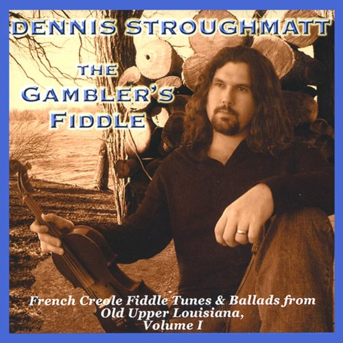 The Gambler's Fiddle: French Creole Fiddle Tunes & Ballads from Old Upper Louisiana, Vol. ()