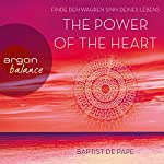 The Power of the Heart: Finde den wahren Sinn deines Lebens | Baptist de Pape
