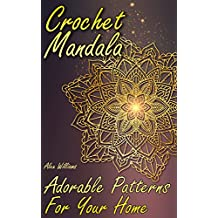Crochet Mandala: Adorable Patterns For Your Home: (Crochet Patterns, Crochet Stitches)