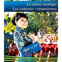 La culture asiatique: Les coutumes vietnamiennes (French Edition)