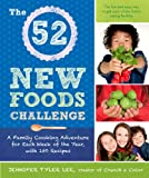 img - for The 52 New Foods Challenge: A Family Cooking Adventure for Each Week of the Year, with 150 Recipes book / textbook / text book