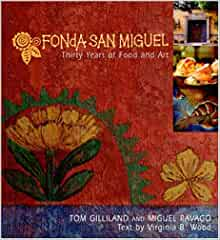 Fonda San Miguel: Thirty Years of Food and Art: Tom Gilliland, Miguel