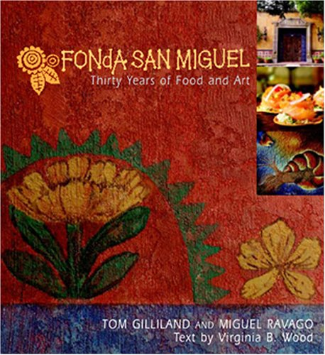 Fonda San Miguel: Thirty Years Of Food And Art (Best Of San Miguel)