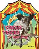 Circus Tricks for Your Dog, Rick Martin, 1579908160