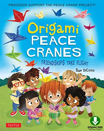 Origami Peace Cranes: Friendships Take Flight: Includes Story & Instructions to make a Crane (Proceeds Support Peace Crane - Make Origami Crane