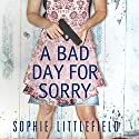 A Bad Day for Sorry: A Crime Novel Audiobook by Sophie Littlefield Narrated by Kym Dakin