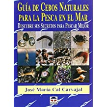 Guia de cebos naturales para la pesca en el mar/ Guide of Natural Bait for Sea Fishing: Descubre Sus Secretos Para Pescar Mejor/ Discover the Secrets to ...