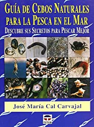 Guia de cebos naturales para la pesca en el mar/ Guide of Natural Bait for
