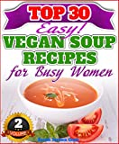 Another Top 30 Amazingly Delicious Vegan Soup Recipes For Busy Women (Vegan Weight Loss Book 2)