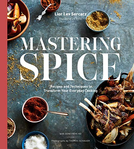 Mastering Spice: Recipes and Techniques to Transform Your Everyday Cooking by Lior Lev Sercarz, Genevieve Ko