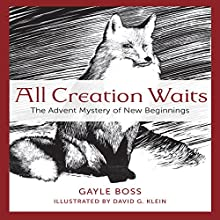 All Creation Waits: The Advent Mystery of New Beginnings Audiobook by Gayle Boss Narrated by Gayle Boss