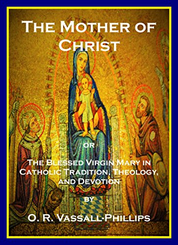 THE MOTHER OF CHRIST: or, The Blessed Virgin Mary in Catholic Tradition, Theology, and Devotion