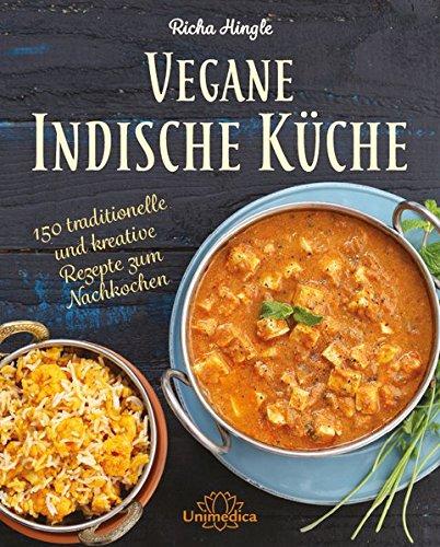 Vegane Indische Küche: Traditionelle und kreative Rezepte zum ...