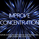 Improve Concentration – Nature Sounds and Instrumental Music for Learning, Doing Homework & Exam Study