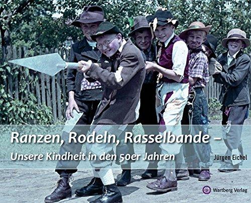 Ranzen, Rodeln, Rasselbande - Unsere Kindheit in den 50er Jahren (Historischer Bildband)