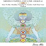Meridian Tapping and Your Chakras: How to Use Meridian Tapping to Awaken and Clear Your Chakras, Tapping Miracles Series, Book 1 | Doron Alon