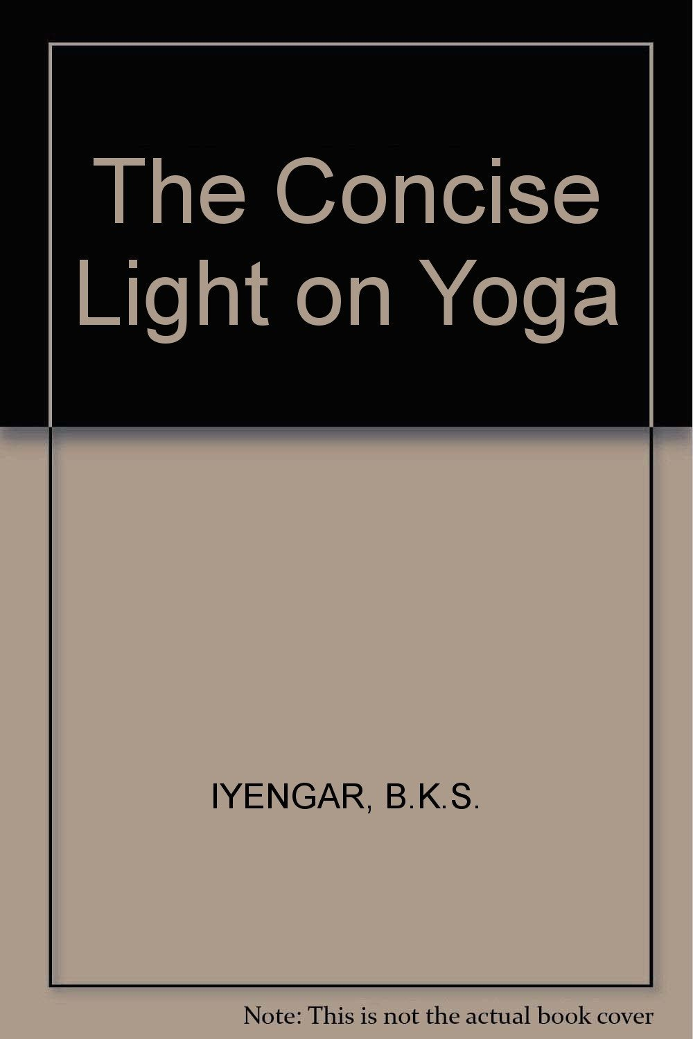 The Concise Light on Yoga: B.K.S. IYENGAR: 9780041490565 ...