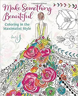 Make Something Beautiful Coloring In The Maximalist Style By Bari J 2016 10 04 Amazon Books