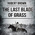 The Last Blade of Grass Audiobook by Robert Brown Narrated by Alexander Johns