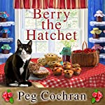 Berry the Hatchet: Cranberry Cove Mysteries, Book 2   Peg Cochran