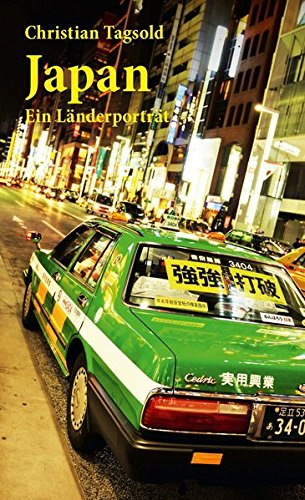 Japan: Ein Länderporträt (Diese Buchreihe wurde ausgezeichnet mit dem ITB-Bookaward 2014)