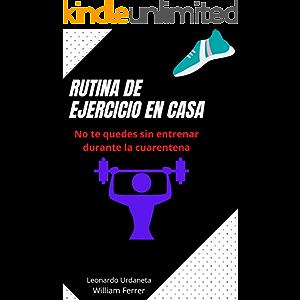 RUTINA DE EJERCICIOS EN CASA: No te quedes sin entrenar durante la cuarentena (Spanish Edition)
