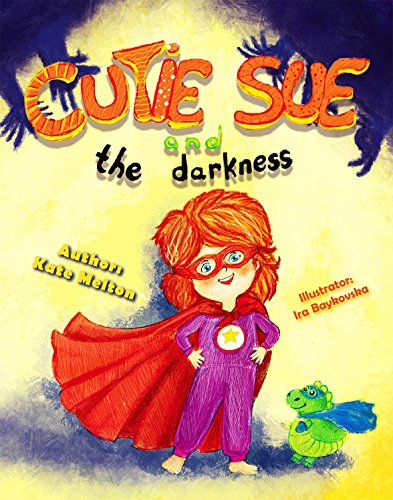 """Rhyming Book for Toddlers: """"Cutie Sue and the Darkness"""": A Bedtime Story Your Kids Will Absolutely Love! (Picture Book, Rhyming Childrens book, Preschool book, Ages 3-6) (Cutie Sue"""