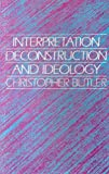 Interpretation, Deconstruction, and Ideology : An Introduction to Some Current Issues in Literary Theory, Butler, Christopher, 0198157916