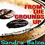 From the Grounds Up: A Maggy Thorsen Mystery, Book 5 | Sandra Balzo