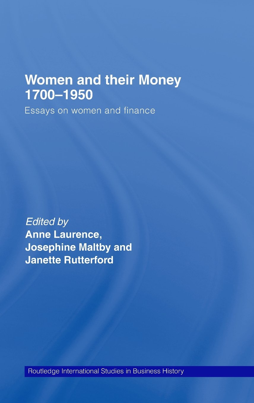 women and their money essays on women and finance women and their money 1700 1950 essays on women and finance routledge international studies in business history amazon co uk anne laurence
