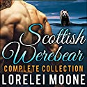 Scottish Werebear: The Complete Collection Audiobook by Lorelei Moone Narrated by Patrick Blackthorne