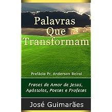 Palavras Que Transformam: Frases de Amor de Jesus, Apóstolos, Poetas e Profetas (Portuguese Edition) Nov 21, 2013