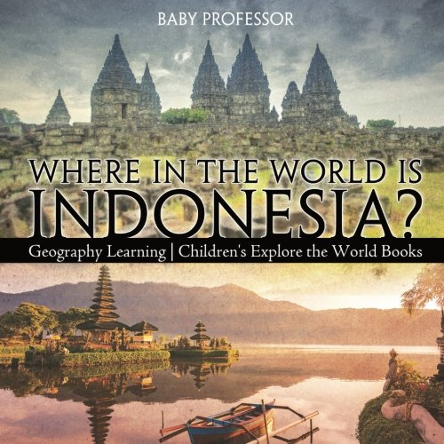 Where in the World is Indonesia? Geography Learning | Children's Explore the World Books