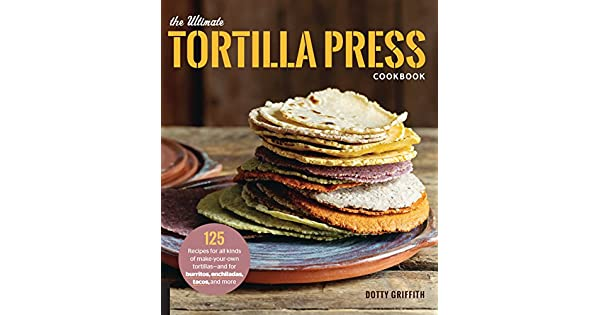 Amazon.com: The Ultimate Tortilla Press Cookbook: 125 ...